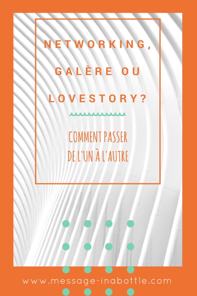 Networking galère ou lovestory